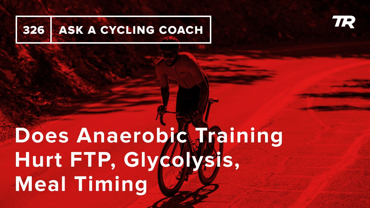 Does Anaerobic Training Hurt FTP, Glycolysis, Meal Timing and More – Ask a Cycling Coach 326 - Anaerobic training is important for many athletes, but does its high-sugar burning nature lower your FTP? We'll dig into the science of anaerobic training, lactate threshold, glycolysis, meal timing and much more in Episode 326 of the Ask a Cycling Coach Podcast!